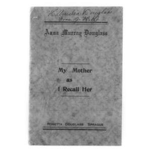 Rosetta Douglass Sprague 1924 (1900)-My Mother Anna Murray Douglass as I Recall Her.pdf
